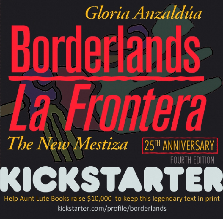 Help make the 25th anniversary of Gloria Anzaldua's Borderlands a reality!